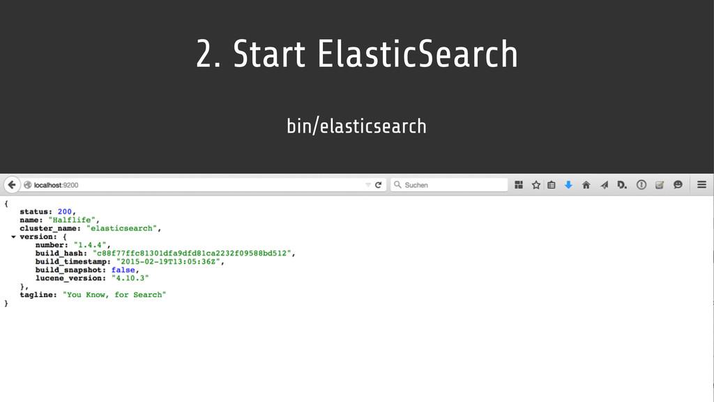 2. Start ElasticSearch bin/elasticsearch