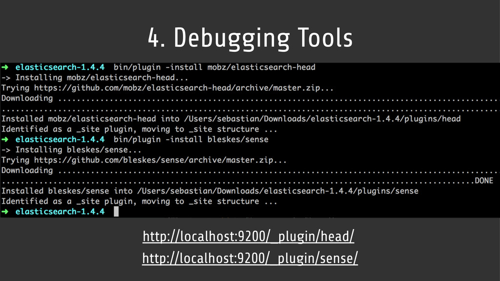 4. Debugging Tools http://localhost:9200/_plugi...