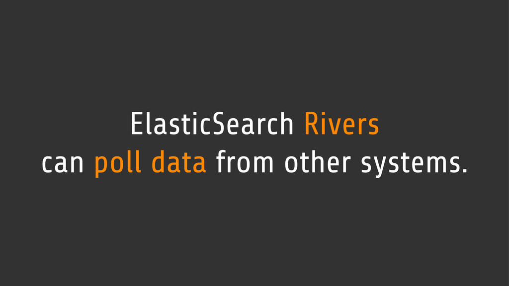 ElasticSearch Rivers can poll data from other s...