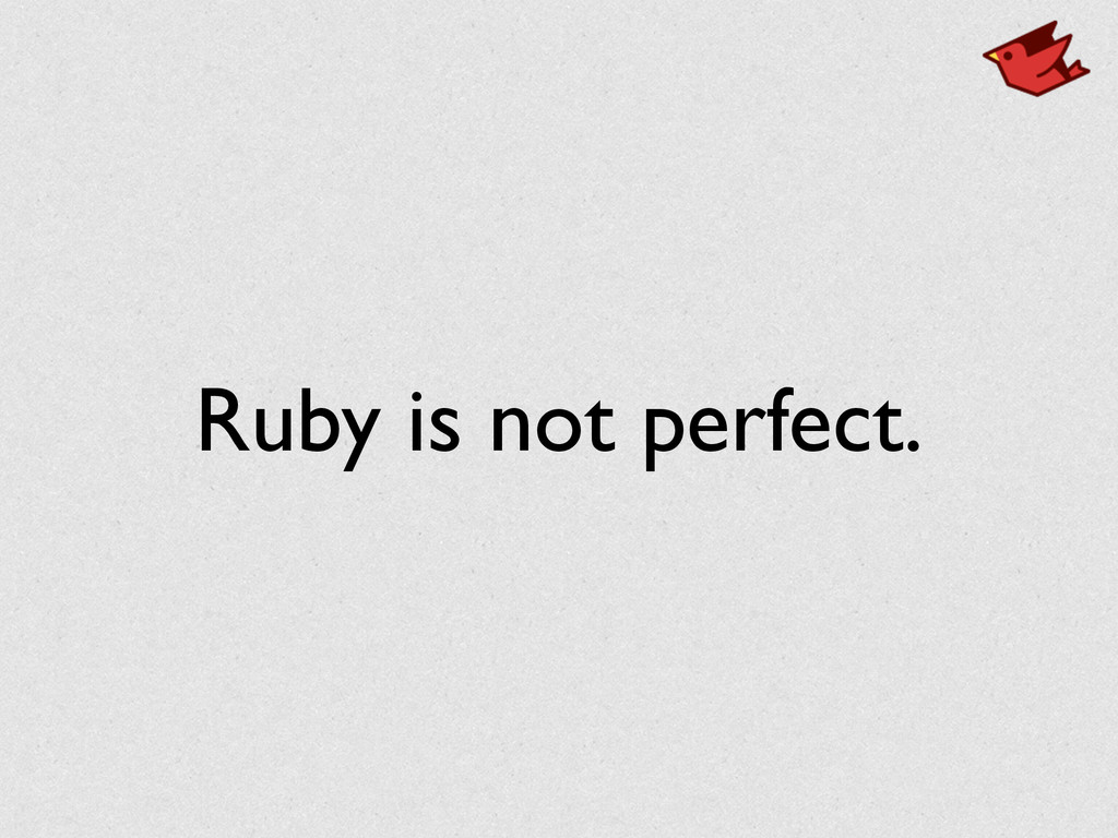 Ruby is not perfect.