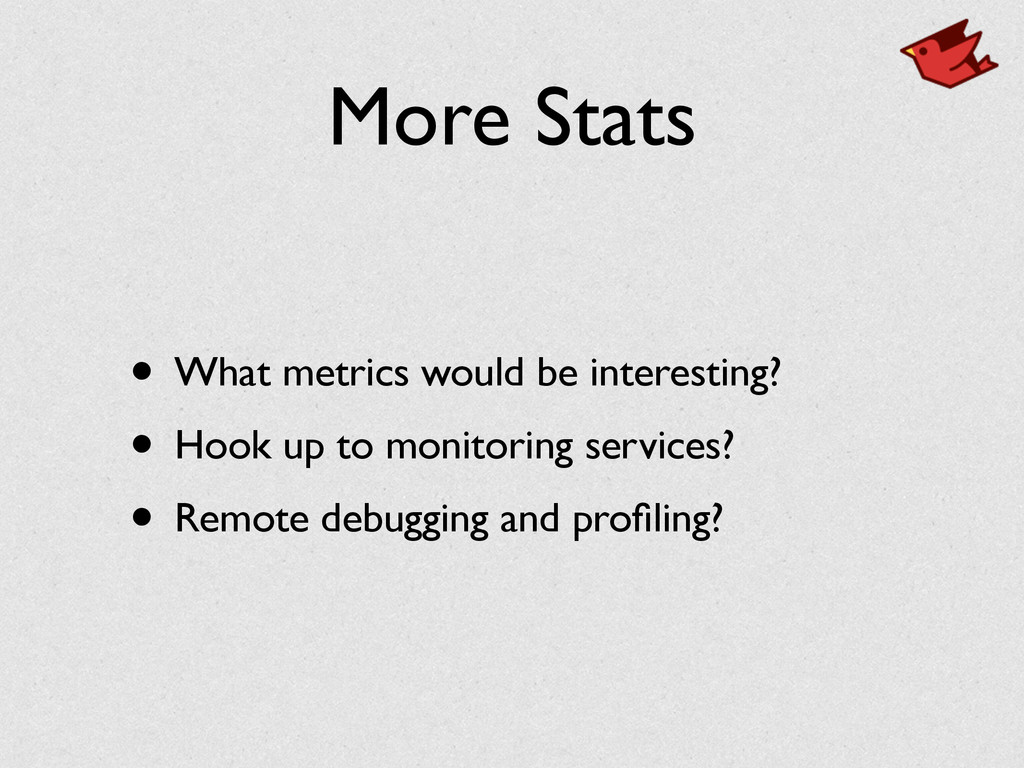 More Stats • What metrics would be interesting?...