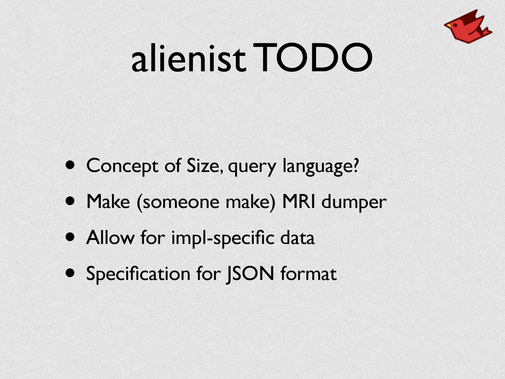alienist TODO • Concept of Size, query language...