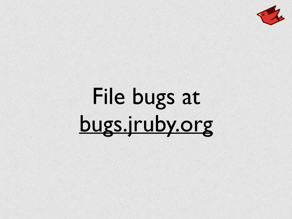 File bugs at bugs.jruby.org