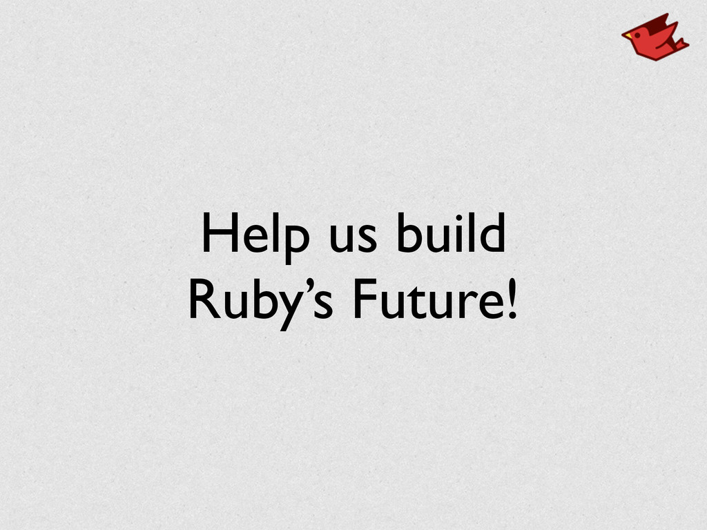 Help us build Ruby's Future!