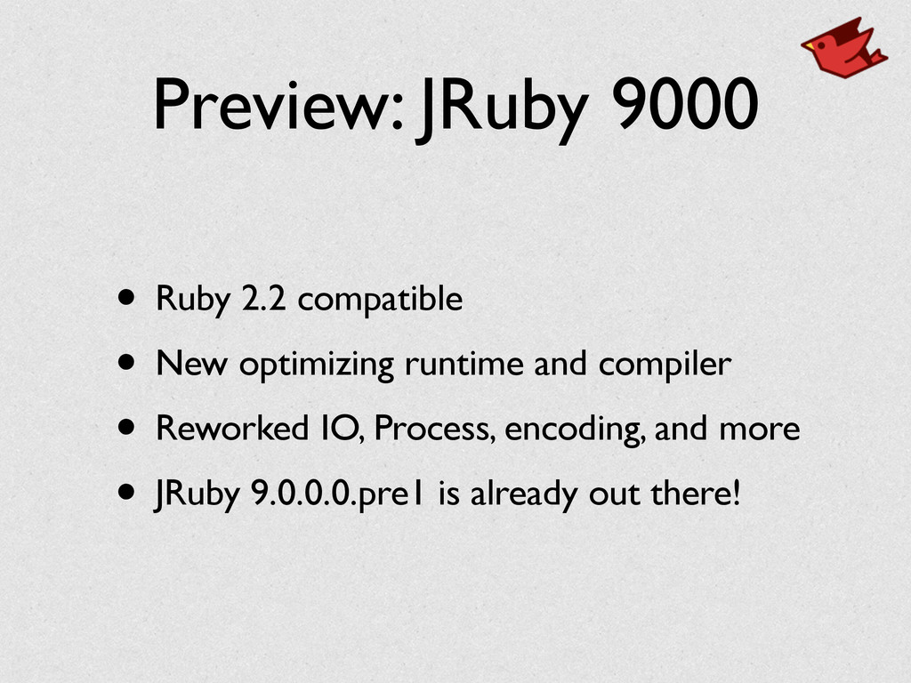 Preview: JRuby 9000 • Ruby 2.2 compatible • New...