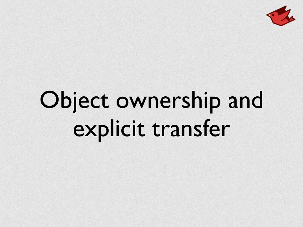 Object ownership and explicit transfer