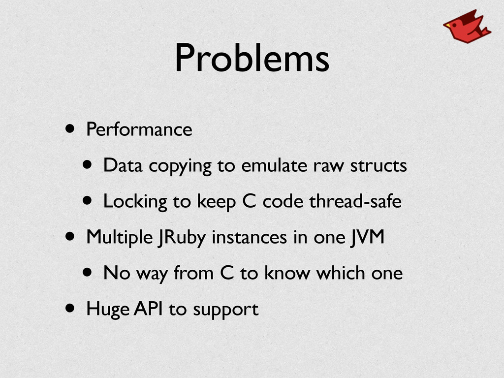 Problems • Performance • Data copying to emulat...