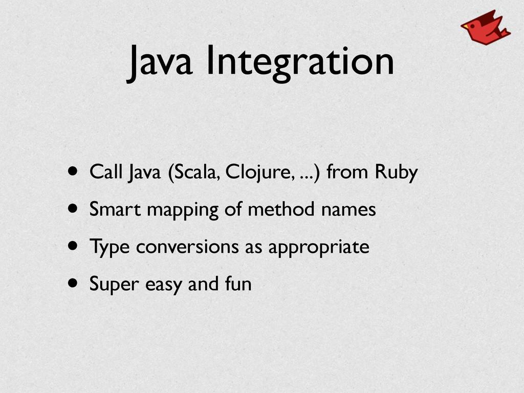 Java Integration • Call Java (Scala, Clojure, ....