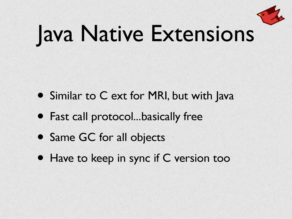 Java Native Extensions • Similar to C ext for M...