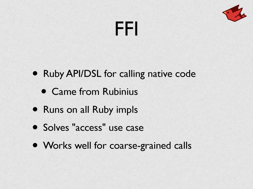 FFI • Ruby API/DSL for calling native code • Ca...