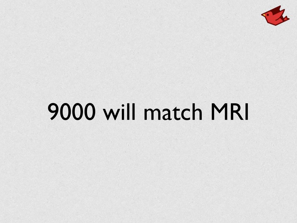 9000 will match MRI