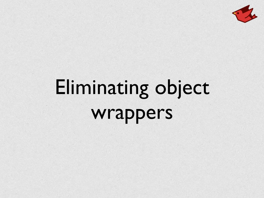Eliminating object wrappers