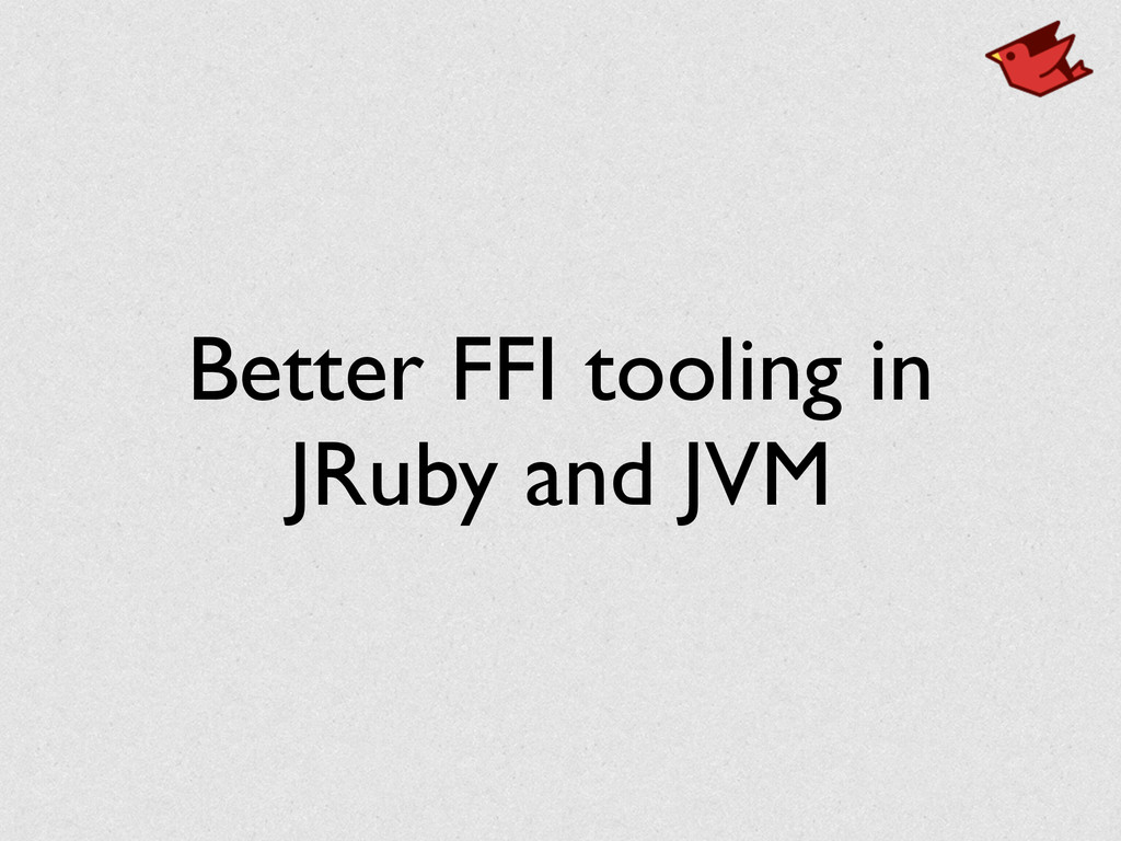 Better FFI tooling in JRuby and JVM