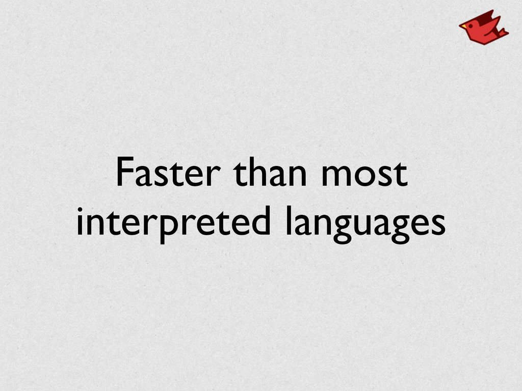 Faster than most interpreted languages