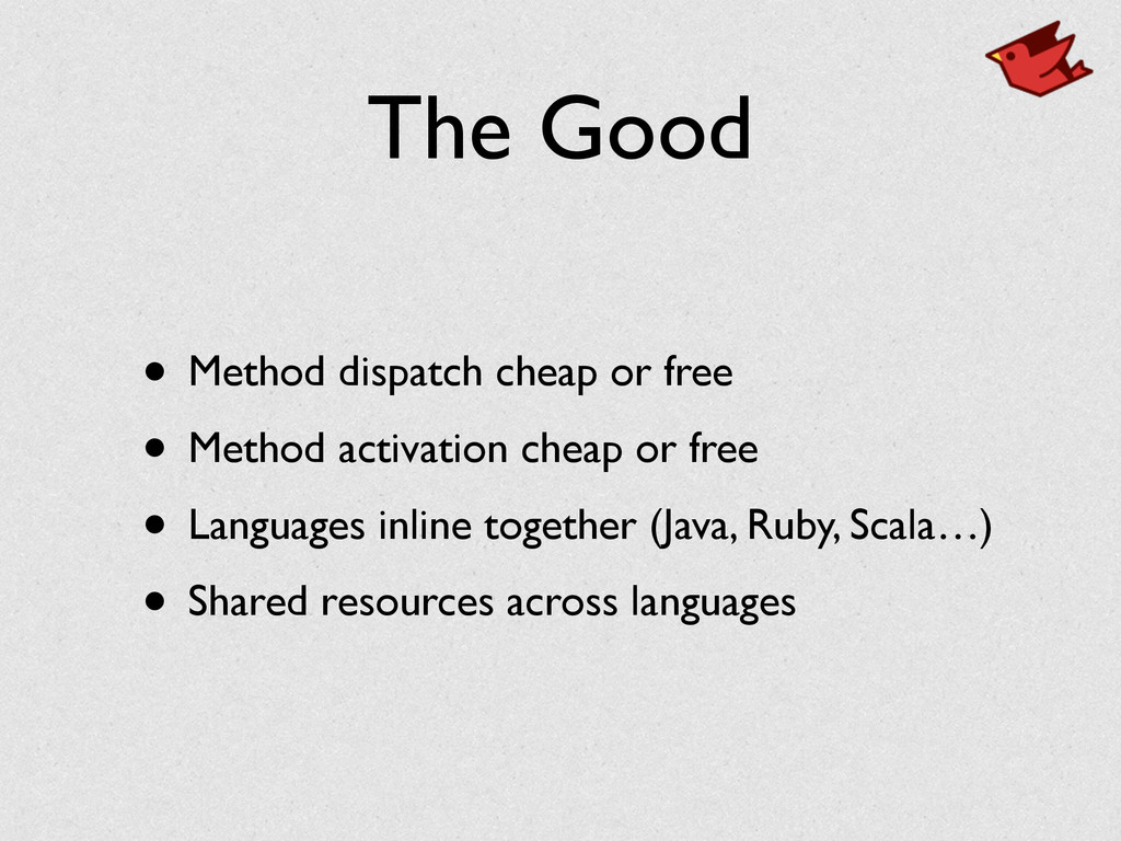 The Good • Method dispatch cheap or free • Meth...