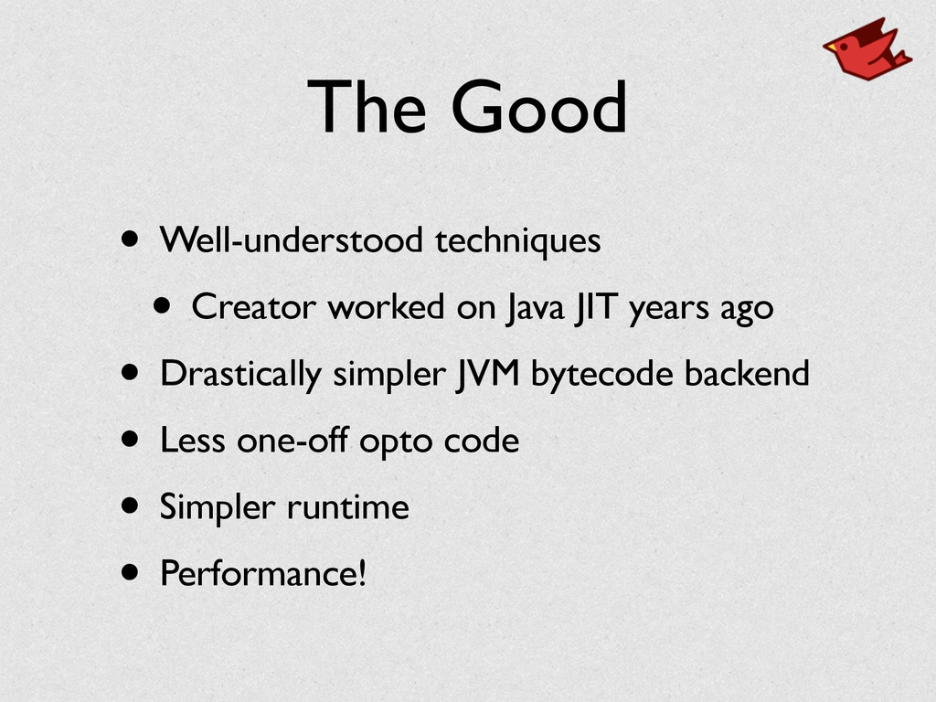 The Good • Well-understood techniques • Creator...