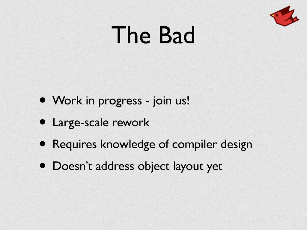 The Bad • Work in progress - join us! • Large-s...