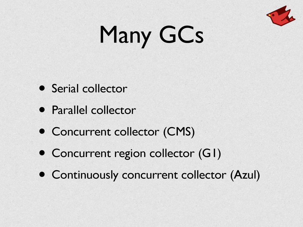 Many GCs • Serial collector • Parallel collecto...