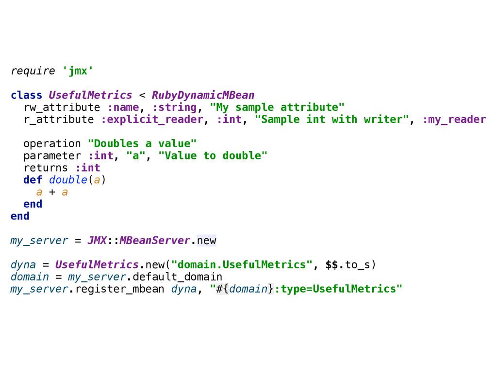 require 'jmx'  class UsefulMetrics < RubyDyna...