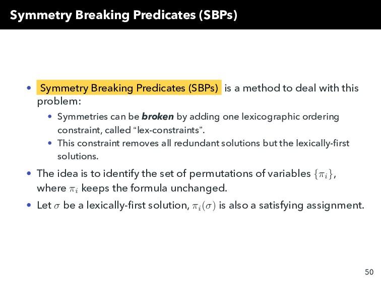 Symmetry Breaking Predicates (SBPs) • Symmetry ...