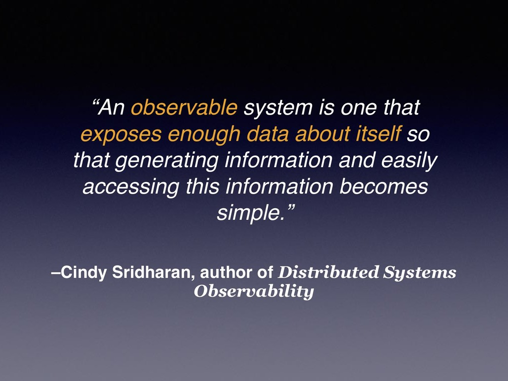 –Cindy Sridharan, author of Distributed Systems...