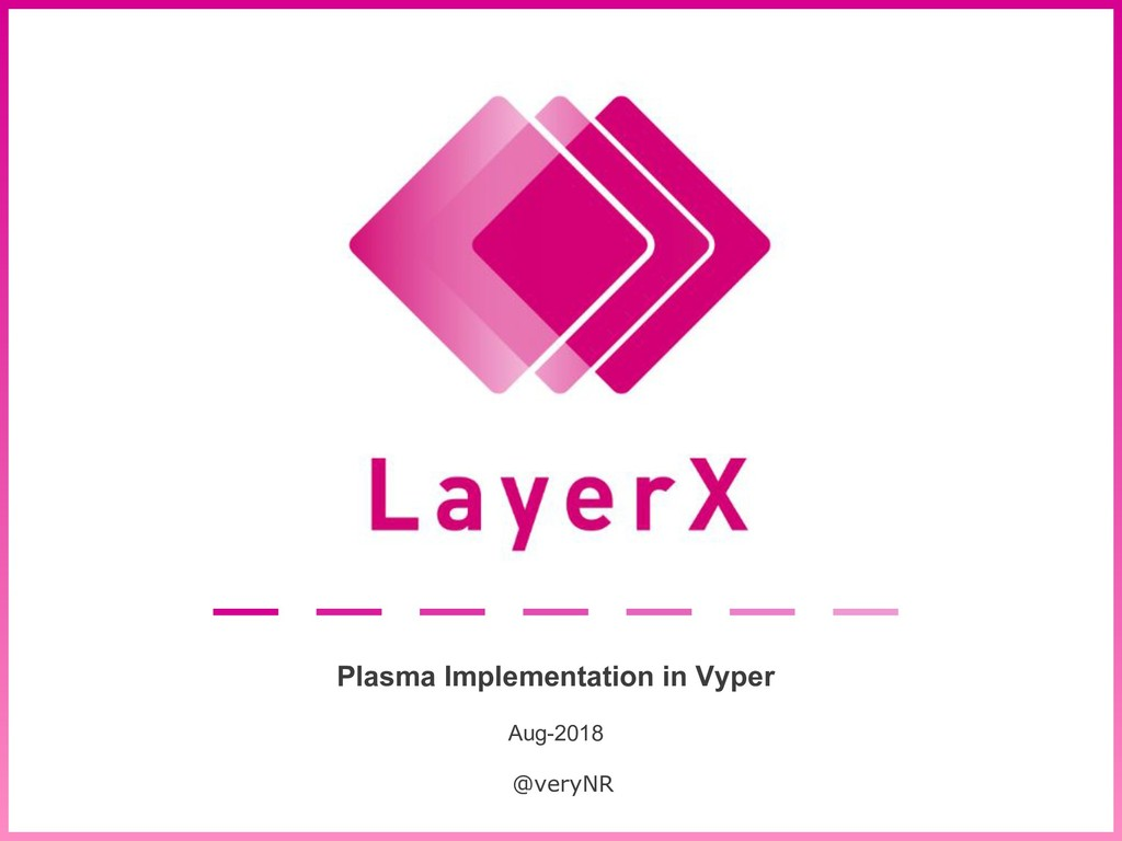 CONFIDENTIAL : copyright © by 2018 LayerX Inc. ...