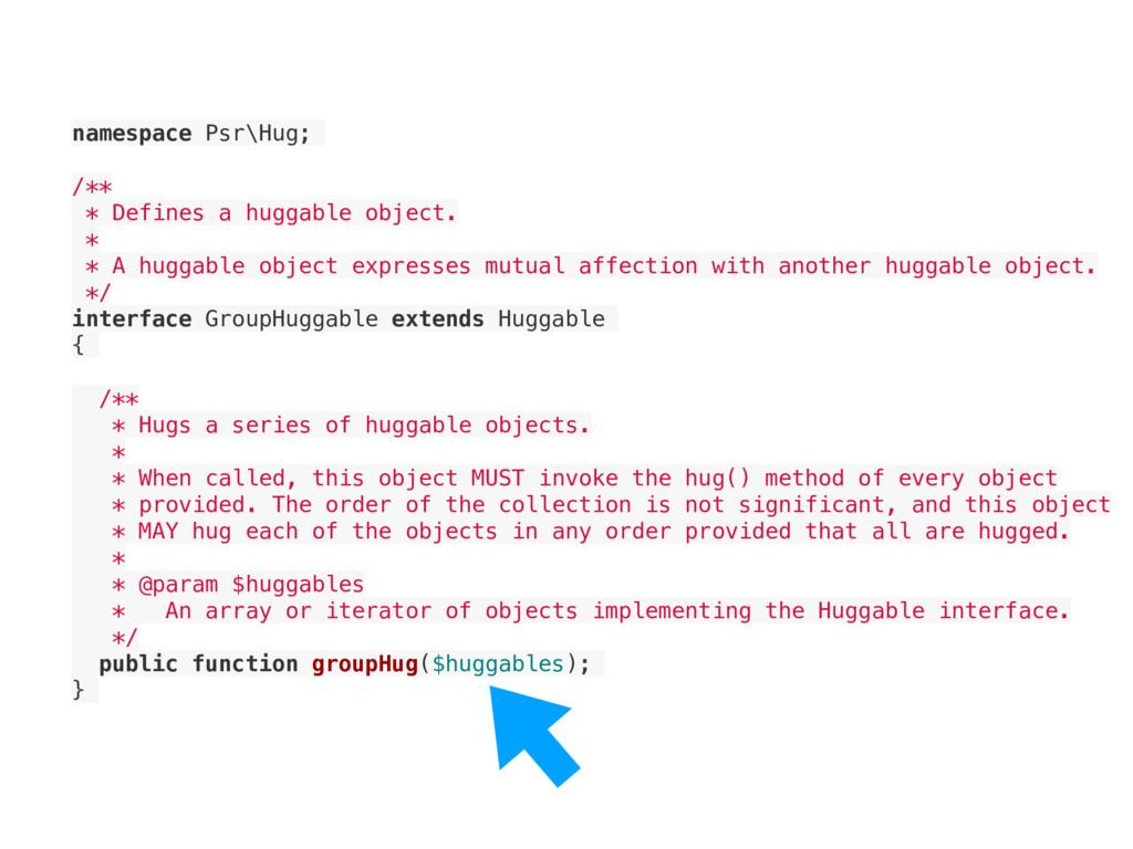 namespace Psr\Hug; /** * Defines a huggable obj...