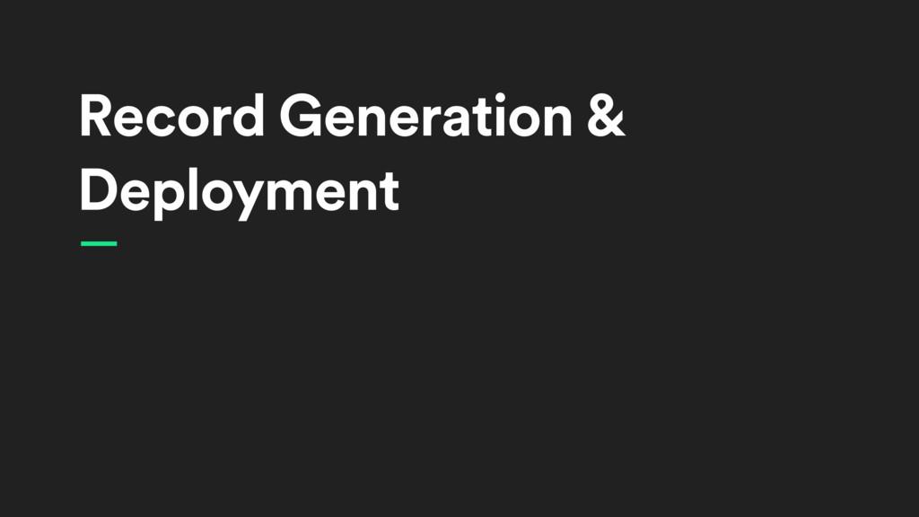 Record Generation & Deployment —