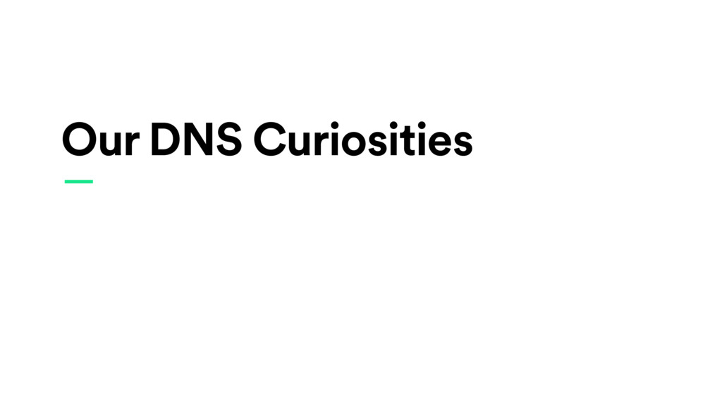 Our DNS Curiosities —