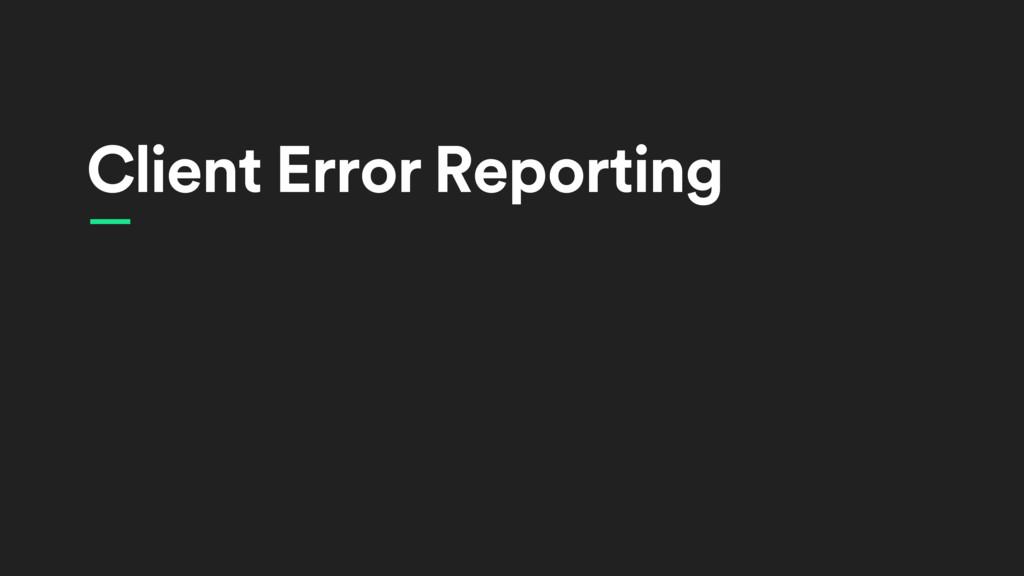 Client Error Reporting —