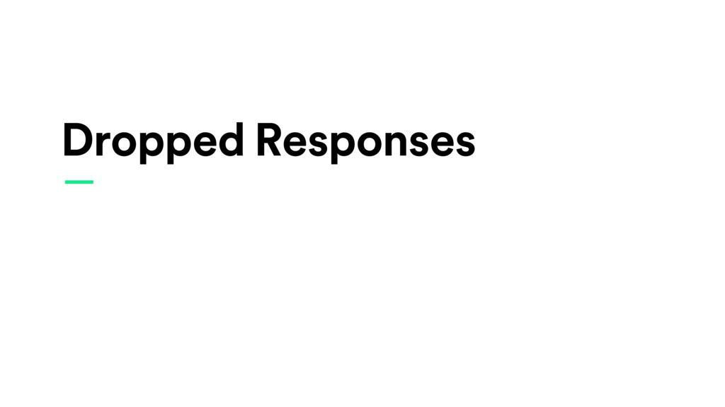 Dropped Responses —
