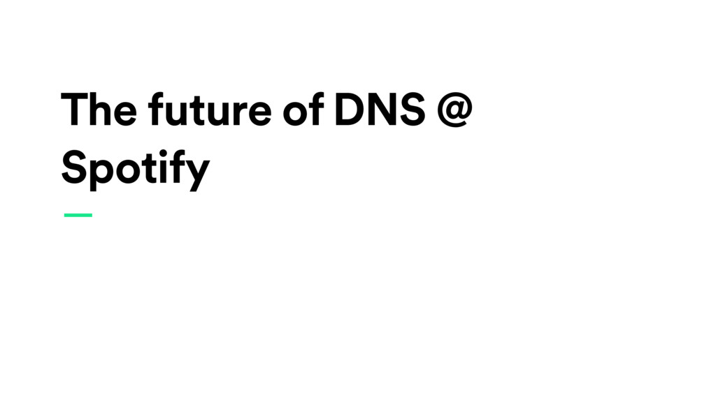 The future of DNS @ Spotify —
