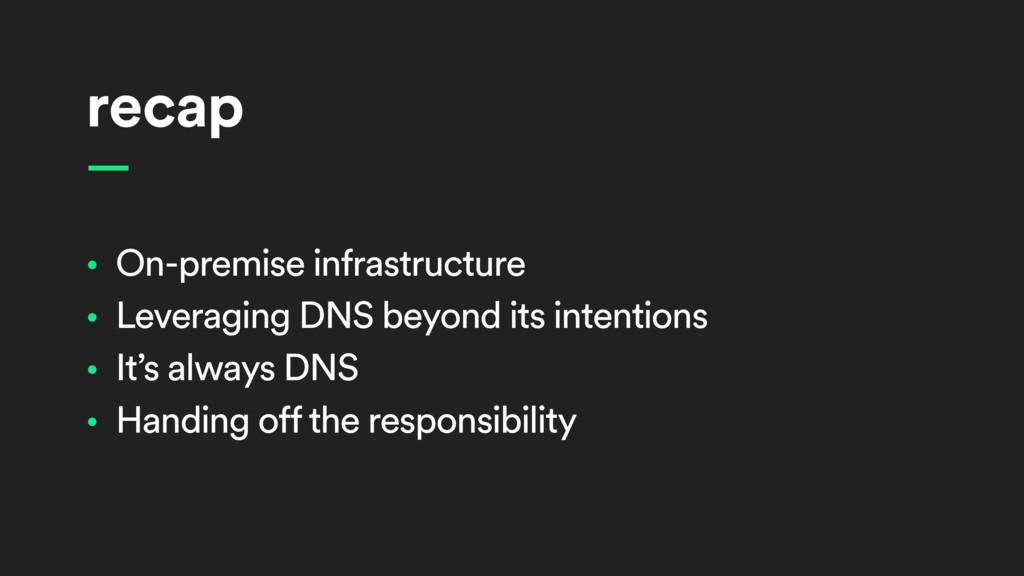 recap • On-premise infrastructure • Leveraging ...