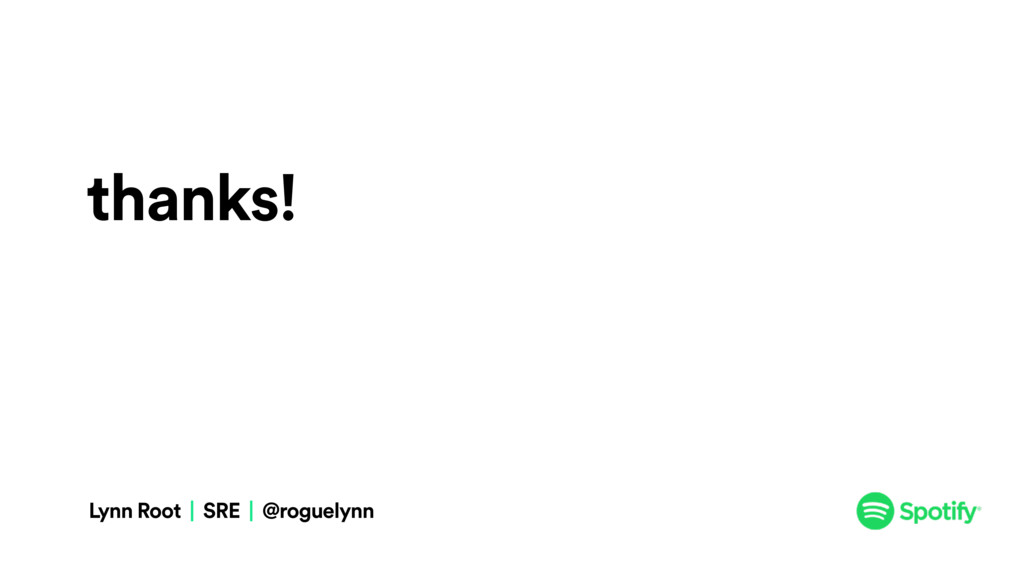 thanks! Lynn Root | SRE | @roguelynn