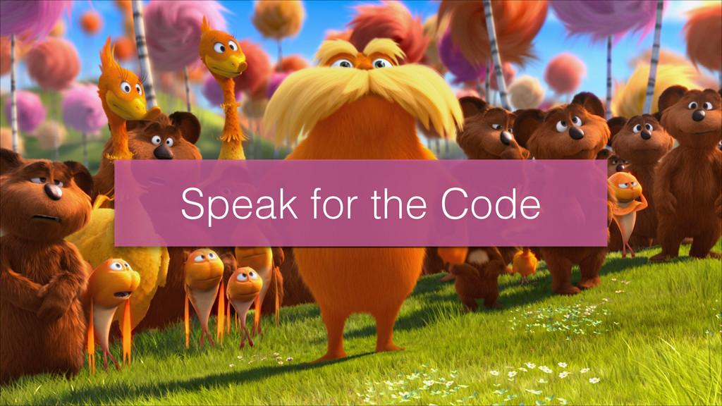 Speak for the Code
