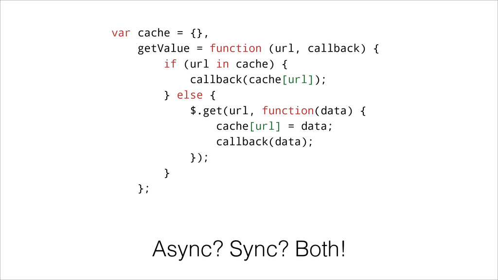 Async? Sync? Both! var cache = {}, getValue = f...