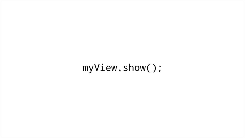 myView.show();