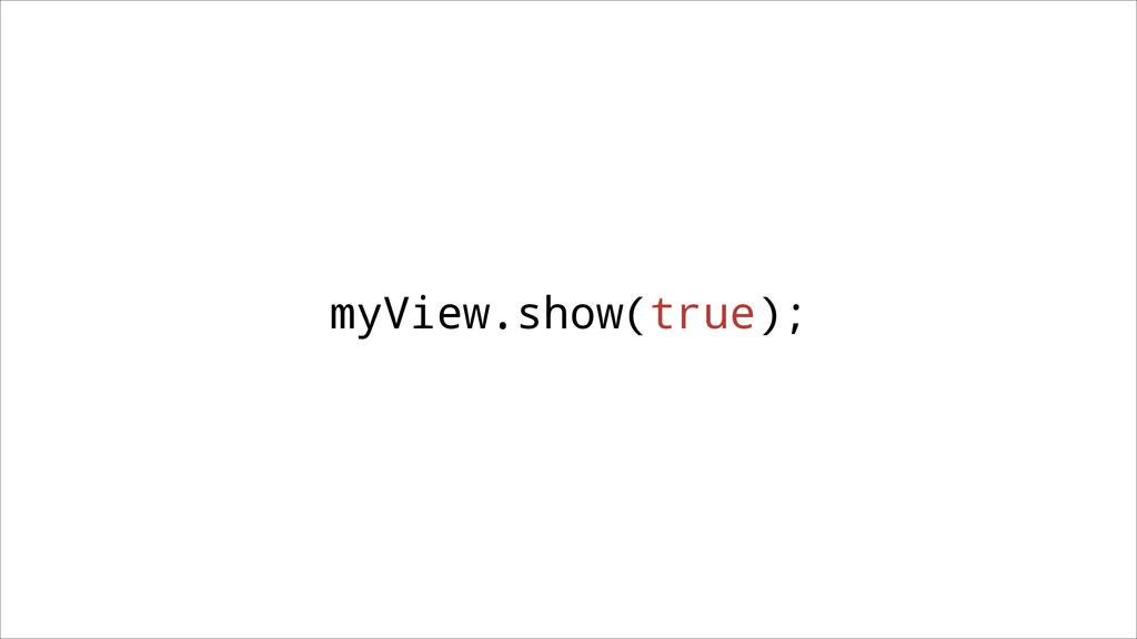 myView.show(true);