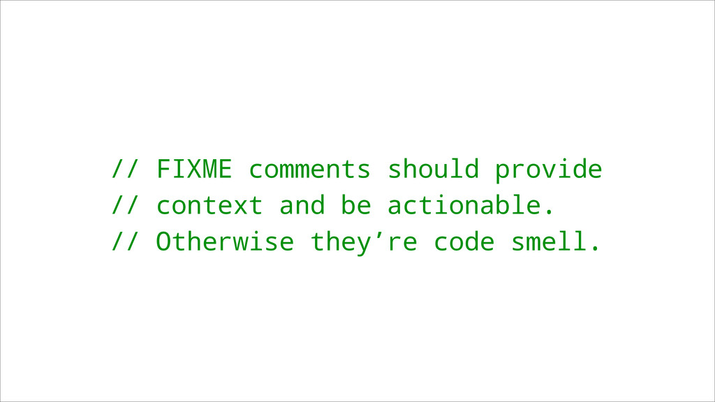// FIXME comments should provide // context and...