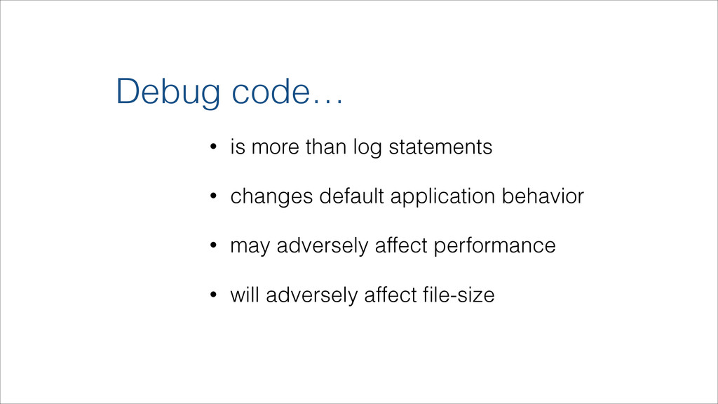 • is more than log statements • changes default...