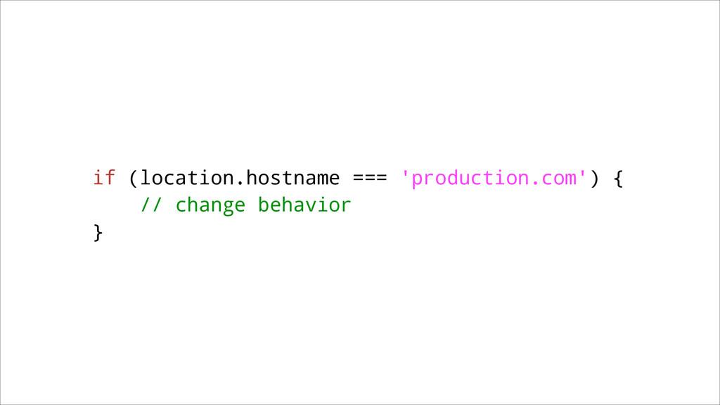 if (location.hostname === 'production.com') { /...