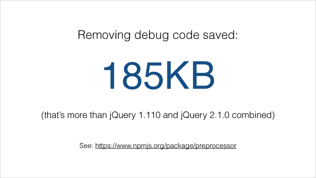 185KB (that's more than jQuery 1.110 and jQuery...