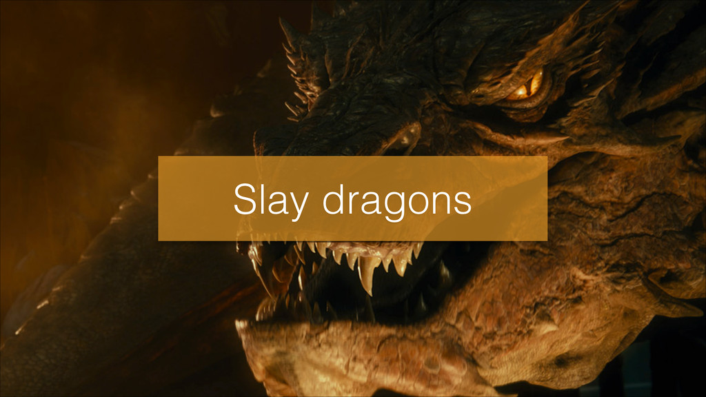 Slay dragons