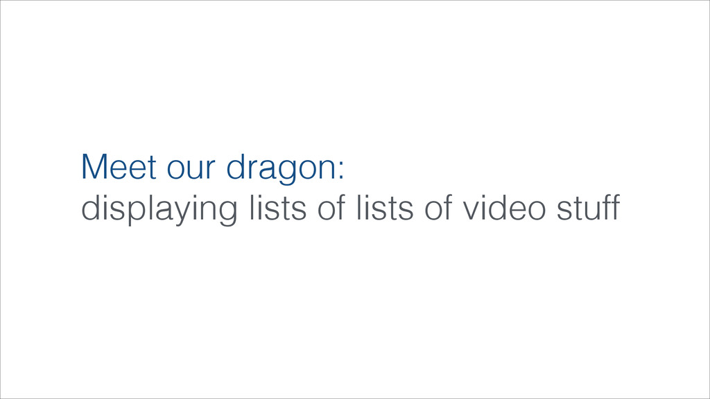 Meet our dragon: displaying lists of lists of v...