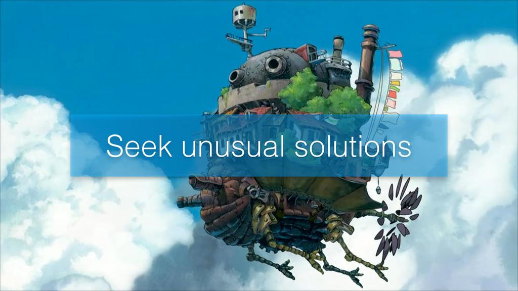 Seek unusual solutions