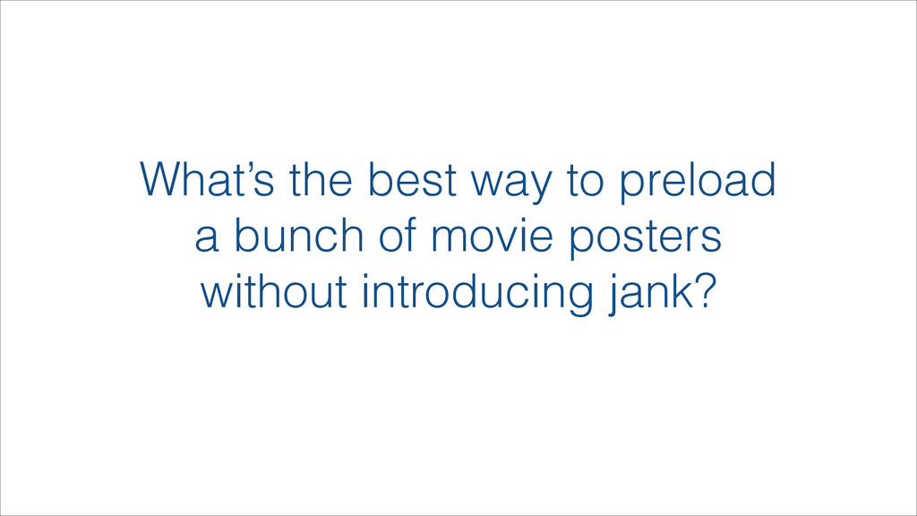 What's the best way to preload a bunch of movie...