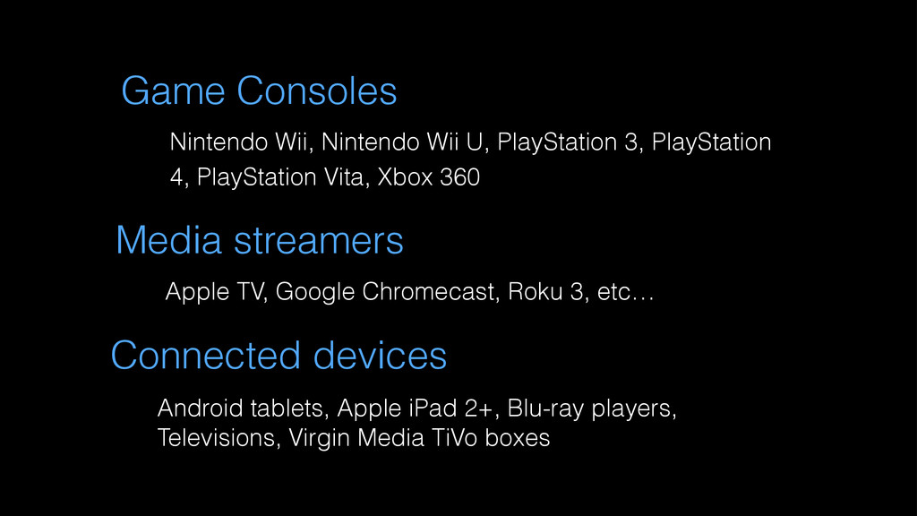 Android tablets, Apple iPad 2+, Blu-ray players...