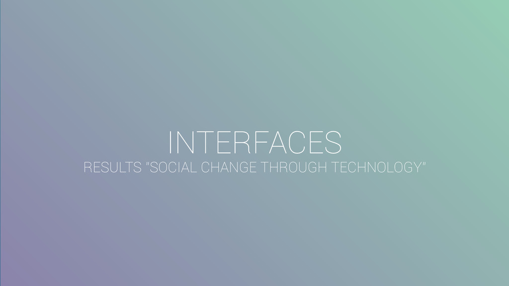 "INTERFACES RESULTS ""SOCIAL CHANGE THROUGH TECHN..."