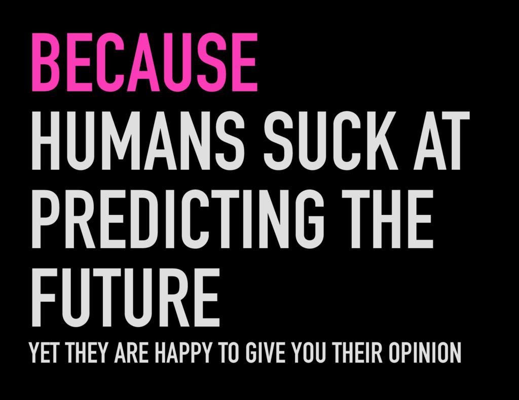 BECAUSE HUMANS SUCK AT PREDICTING THE FUTURE YE...