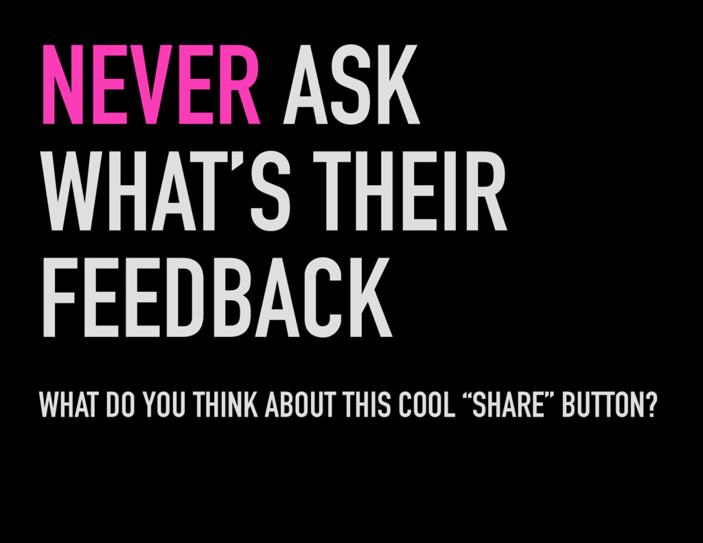 NEVER ASK WHAT'S THEIR FEEDBACK WHAT DO YOU THI...